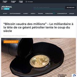 """""""Bitcoin vaudra des millions"""" - Le milliardaire à la tête de ce géant pétrolier tente le coup du siècle"""