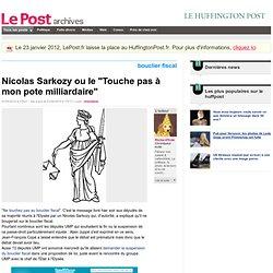 """Nicolas Sarkozy ou le """"touche pas à mon pote milliardaire"""" - Ric"""
