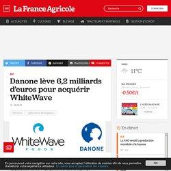 Bio : Danone lève 6,2milliards d'euros pour acquérir WhiteWave