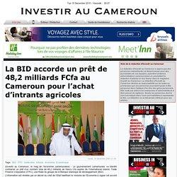 La BID accorde un prêt de 48,2 milliards FCfa au Cameroun pour l'achat d'intrants agricoles