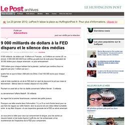 9 000 milliards de dollars à la FED disparu et le silence des médias - Adenanthera sur LePost.fr (00:47)