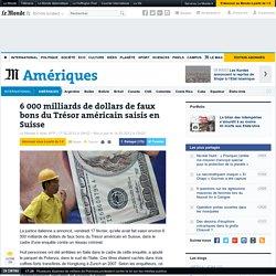 6 000 milliards de dollars de faux bons du Trésor américain saisis en Suisse