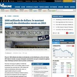 1000 milliards de dollars: le montant (record) des dividendes versés en 2013