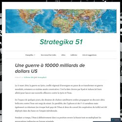Une guerre à 10000 milliards de dollars US – Strategika 51