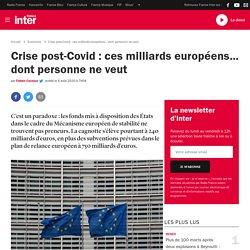 Crise post-Covid:ces milliards européens... dont personne ne veut