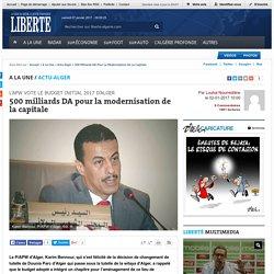 500 milliards DA pour la modernisation de la capitale: Toute l'actualité sur liberte-algerie.com