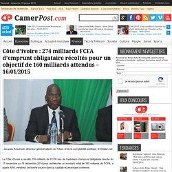 Côte d'ivoire: 274 milliards FCFA d'emprunt obligataire récoltés pour un objectif de 160 milliards attendus – 16/01/2015