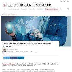 2 milliards de personnes sans accès à des services financiers - Le Courrier Financier