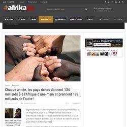 Chaque année, les pays riches donnent 134 milliards $ à l'Afrique d'une main et prennent 192 milliards de l'autre ! — Afrika365.com Afrika365.com