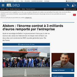 Alstom : l'énorme contrat à 3 milliards d'euros remporté par l'entreprise