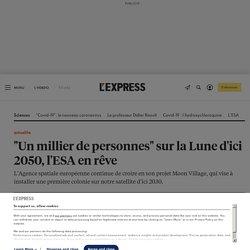 """""""Un millier de personnes"""" sur la Lune d'ici 2050, l'ESA en rêve"""