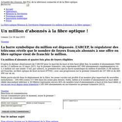 Un million d'abonnés à la fibre optique !