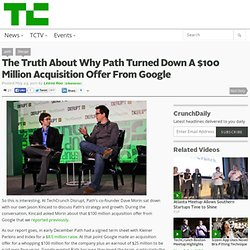 The Truth About Why Path Turned Down A $100 Million Acquisition Offer From Google