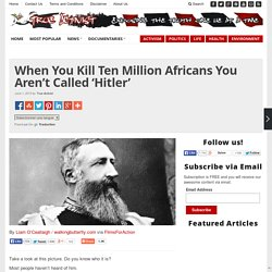 When You Kill Ten Million Africans You Aren't Called 'Hitler'