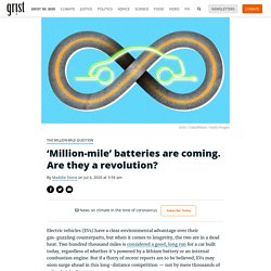 'Million-mile' batteries are coming. Are they a revolution? By Maddie Stone on Jul 6, 2020 at 3:59 am