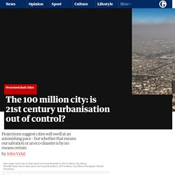 The 100 million city: is 21st century urbanisation out of control?