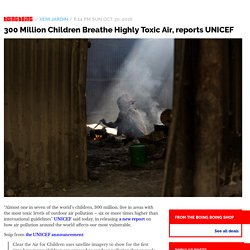 300 Million Children Breathe Highly Toxic Air, reports UNICEF / Boing Boing
