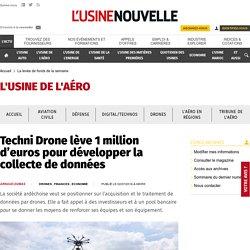 Techni Drone lève 1 million d'euros pour développer la collecte de données - La levée de fonds de la semaine