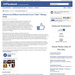 "Almost 65 Million Facebook Users ""Like"" Things Daily"