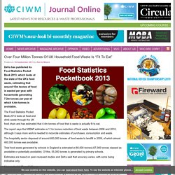 """CIWM JOURNAL 19/09/13 Over Four Million Tonnes Of UK Household Food Waste Is """"Fit To Eat"""""""