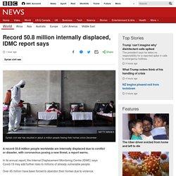 Record 50.8 million internally displaced, IDMC report says