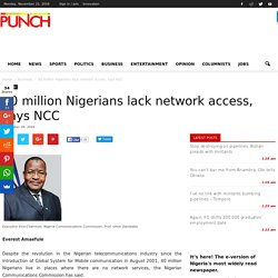 40 million Nigerians lack network access, says NCC - Punch Newspapers