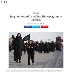 Iraq says record 17 million Shiite pilgrims in Karbala