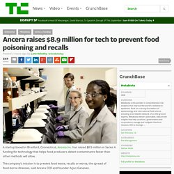 TECHCRUNCH 29/06/16 Ancera raises $8.9 million for tech to prevent food poisoning and recalls (Startup du Connecticut)