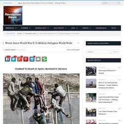 Worst Since World War II: 51 Million Refugees World Wide