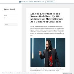 Did You Know that Keanu Reeves Had Given Up $40 Million from Matrix Sequels As a Gesture of Gratitude? – James Boond