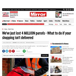 We've just lost 4 MILLION parcels - What to do if your shopping isn't delivered