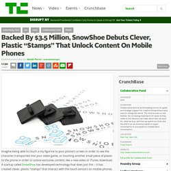 "Backed By $3.5 Million, SnowShoe Debuts Clever, Plastic ""Stamps"" That Unlock Content On Mobile Phones"
