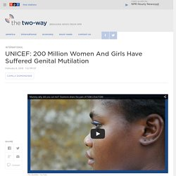 UNICEF: 200 Million Women And Girls Have Suffered Genital Mutilation