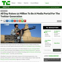 All Day Raises $2 Million To Be A Media Portal For The Twitter Generation