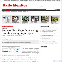 Four million Ugandans using mobile money, says report - Commodities