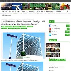 1 Million Pounds Of Food Per Acre! Solar Powered Vertical Aquaponics System