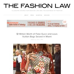 $1 Million Worth of Fake Gucci and Louis Vuitton Bags Seized in Miami — The Fashion Law