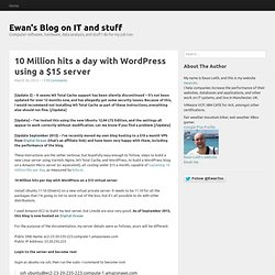 10 Million hits a day with Wordpress using a $15 server | Ewan's Blog on IT and stuff like it