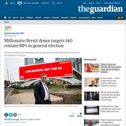 Millionaire Brexit donor targets 140 remain MPs in general election