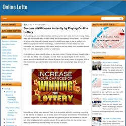 Become a Millionaire Instantly by Playing On-line Lottery
