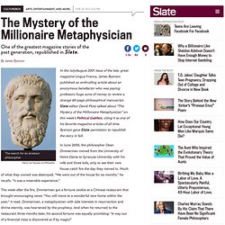 The Mystery of the Millionaire Metaphysician: Slate republishes one of the greatest magazine stories ever written
