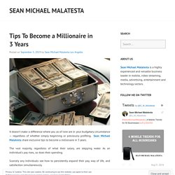 Tips To Become a Millionaire in 3 Years – Sean Michael Malatesta