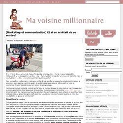 Ma Voisine Millionnaire [Marketing et communication] Et si on arrêtait de se vendre? - Ma Voisine Millionnaire