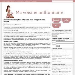 Ma Voisine Millionnaire [Communication] Mon site web, mon image et mes clients - Ma Voisine Millionnaire
