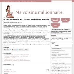 Ma Voisine Millionnaire Le Défi millionnaire #2 : changer une habitude matinale - Ma Voisine Millionnaire