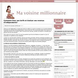 Comment fixer ses tarifs et évaluer ses revenus d'indépendants? — Ma Voisine Millionnaire
