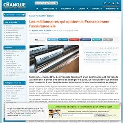 Les millionnaires qui quittent la France aiment l'assurance-vie