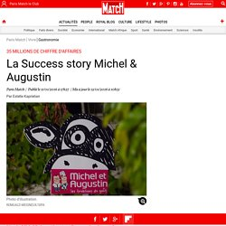 35 millions de chiffre d'affaires - La Success story Michel & Augustin