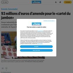 93 millions d'euros d'amende pour le «cartel du jambon»