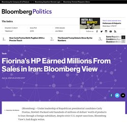 Fiorina's HP Earned Millions From Sales in Iran: Bloomberg View - Bloomberg Politics